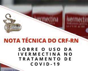 Nota Técnica do CRF/RN sobre o uso de IVERMECTINA no tratamento de Covid-19